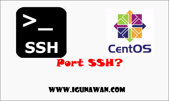 Cara Merubah Port SSH di Centos 7