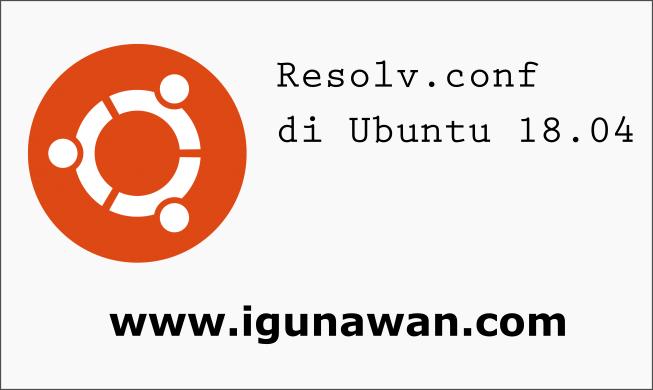 Cara Membuat Permanent Resolv.conf di Ubuntu