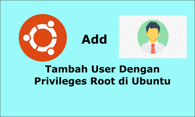 Cara Merubah Privileges User Menjadi Root di Ubuntu